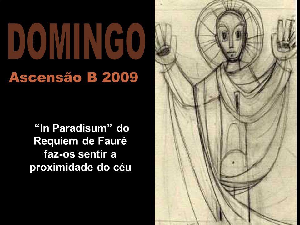 In Paradisum do Requiem de Fauré faz-os sentir a proximidade do céu Ascensão B 2009