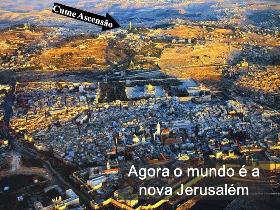 Cume Ascensão Agora o mundo é a nova Jerusalém