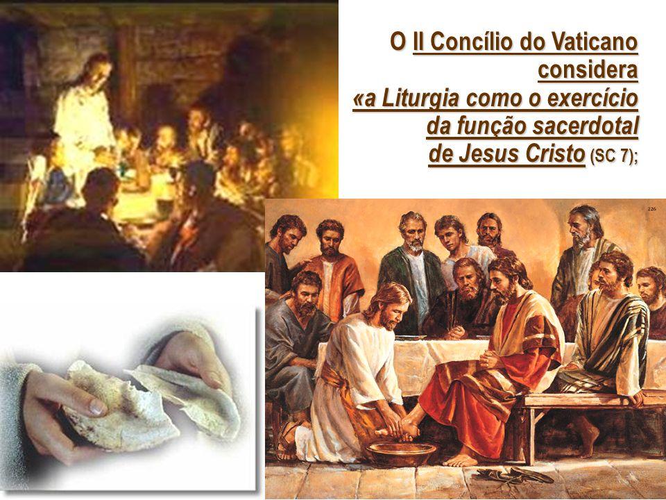 O II Concílio do Vaticano considera «a Liturgia como o exercício da função sacerdotal de Jesus Cristo (SC 7); O II Concílio do Vaticano considera «a L