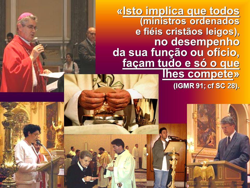 «Isto implica que todos (ministros ordenados e fiéis cristãos leigos), no desempenho da sua função ou ofício, façam tudo e só o que lhes compete» (IGM