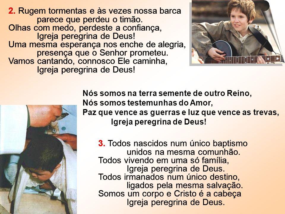 3. Todos nascidos num único baptismo unidos na mesma comunhão. Todos vivendo em uma só família, Igreja peregrina de Deus. Todos irmanados num único de