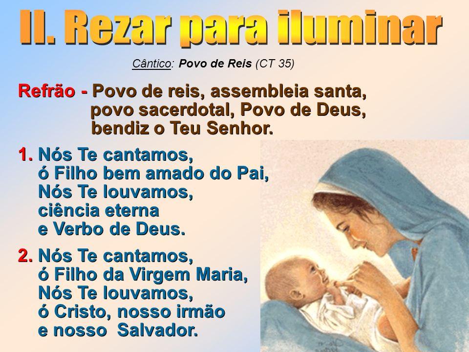 Refrão - Povo de reis, assembleia santa, povo sacerdotal, Povo de Deus, bendiz o Teu Senhor. 1. Nós Te cantamos, ó Filho bem amado do Pai, Nós Te louv