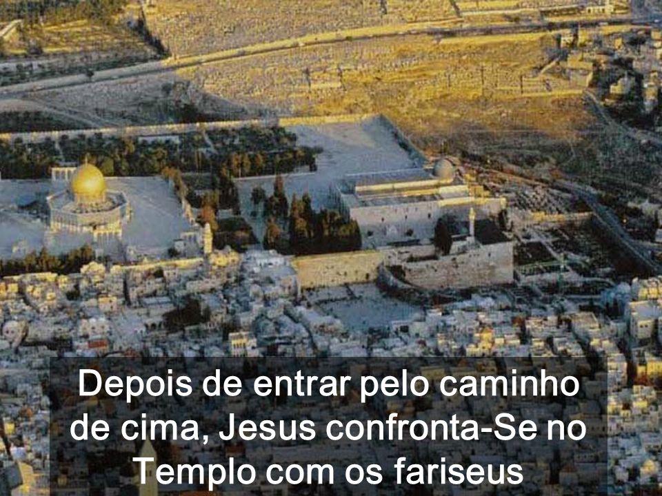Depois de entrar pelo caminho de cima, Jesus confronta-Se no Templo com os fariseus