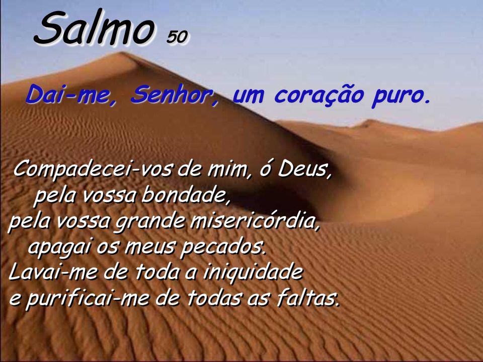 Salmo 50 Dai-me, Senhor, um coração puro.