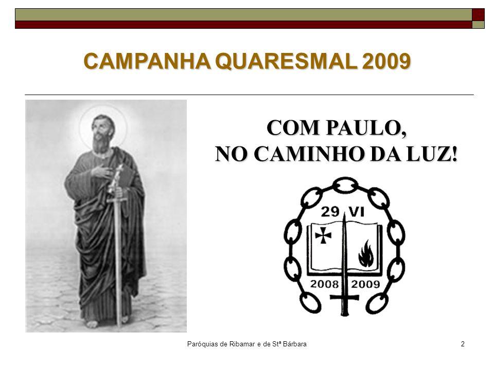 Paróquias de Ribamar e de Stª Bárbara2 CAMPANHA QUARESMAL 2009 COM PAULO, NO CAMINHO DA LUZ!