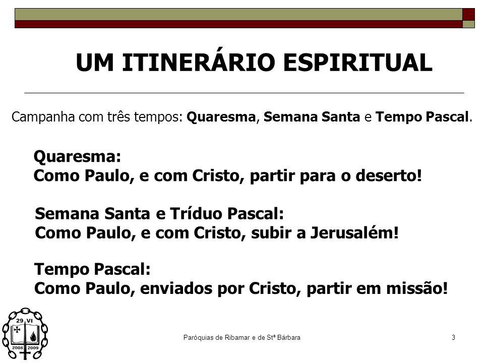 Paróquias de Ribamar e de Stª Bárbara3 Campanha com três tempos: Quaresma, Semana Santa e Tempo Pascal.