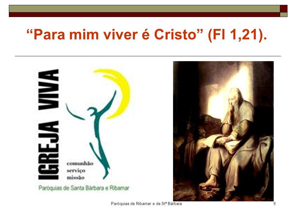 Paróquias de Ribamar e de Stª Bárbara9 Para mim viver é Cristo (Fl 1,21).