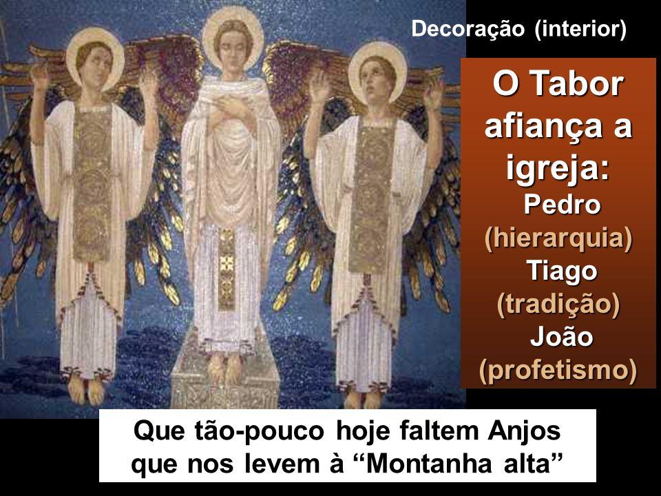 Decoração (interior) Que tão-pouco hoje faltem Anjos que nos levem à Montanha alta O Tabor afiança a igreja: Pedro (hierarquia) Tiago (tradição) João (profetismo)
