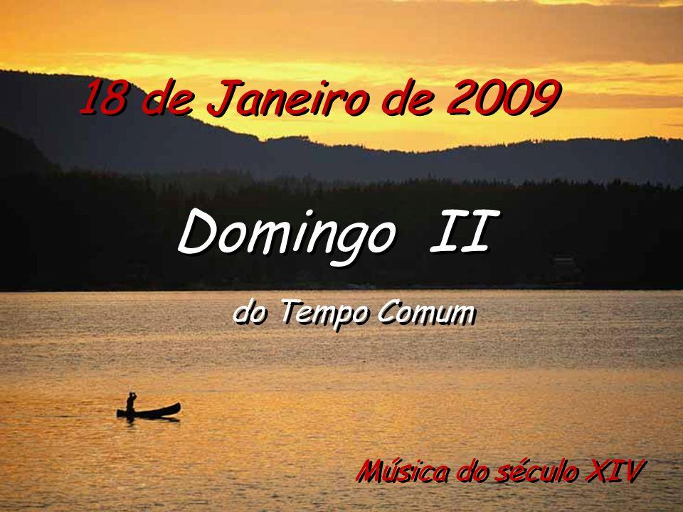 18 de Janeiro de 2009 Domingo II do Tempo Comum Domingo II do Tempo Comum Música do século XIV