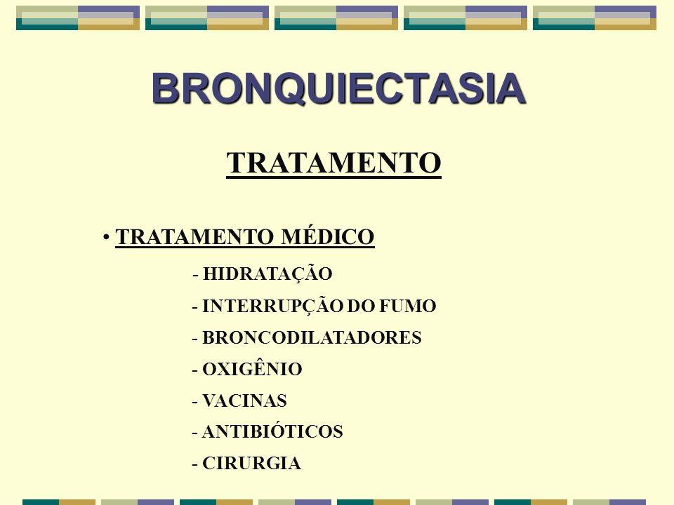 BRONQUIECTASIA TRATAMENTO TRATAMENTO MÉDICO - HIDRATAÇÃO - INTERRUPÇÃO DO FUMO - BRONCODILATADORES - OXIGÊNIO - VACINAS - ANTIBIÓTICOS - CIRURGIA