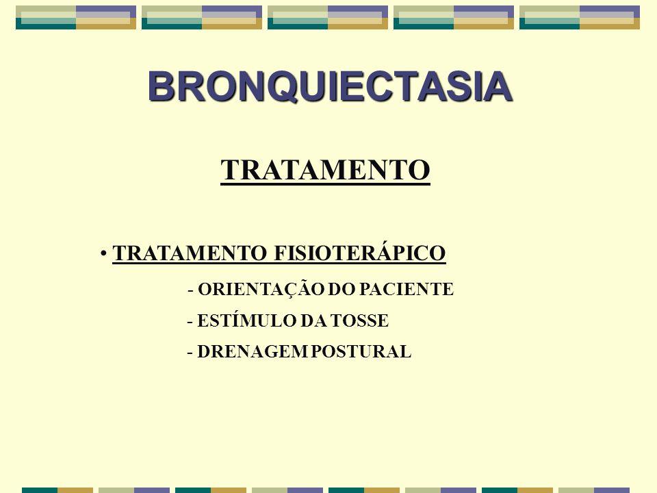 BRONQUIECTASIA TRATAMENTO TRATAMENTO FISIOTERÁPICO - ORIENTAÇÃO DO PACIENTE - ESTÍMULO DA TOSSE - DRENAGEM POSTURAL