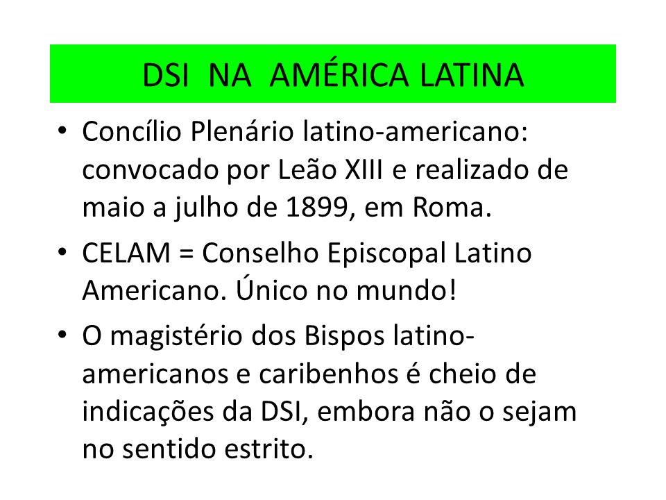 DSI NA AMÉRICA LATINA Concílio Plenário latino-americano: convocado por Leão XIII e realizado de maio a julho de 1899, em Roma. CELAM = Conselho Episc