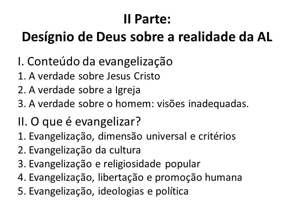 II Parte: Desígnio de Deus sobre a realidade da AL I. Conteúdo da evangelização 1.A verdade sobre Jesus Cristo 2.A verdade sobre a Igreja 3.A verdade