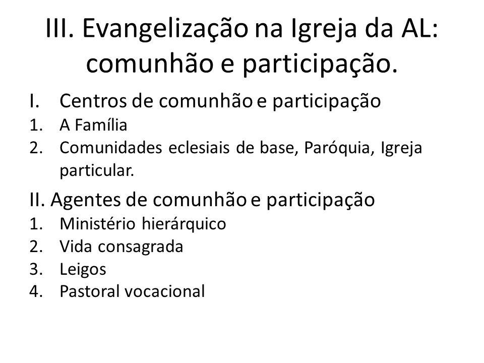 III. Evangelização na Igreja da AL: comunhão e participação. I.Centros de comunhão e participação 1.A Família 2.Comunidades eclesiais de base, Paróqui