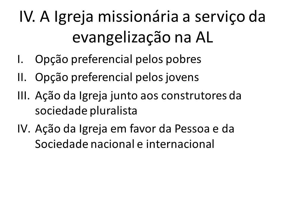 IV. A Igreja missionária a serviço da evangelização na AL I.Opção preferencial pelos pobres II.Opção preferencial pelos jovens III.Ação da Igreja junt