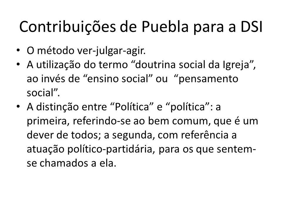 Contribuições de Puebla para a DSI O método ver-julgar-agir. A utilização do termo doutrina social da Igreja, ao invés de ensino social ou pensamento