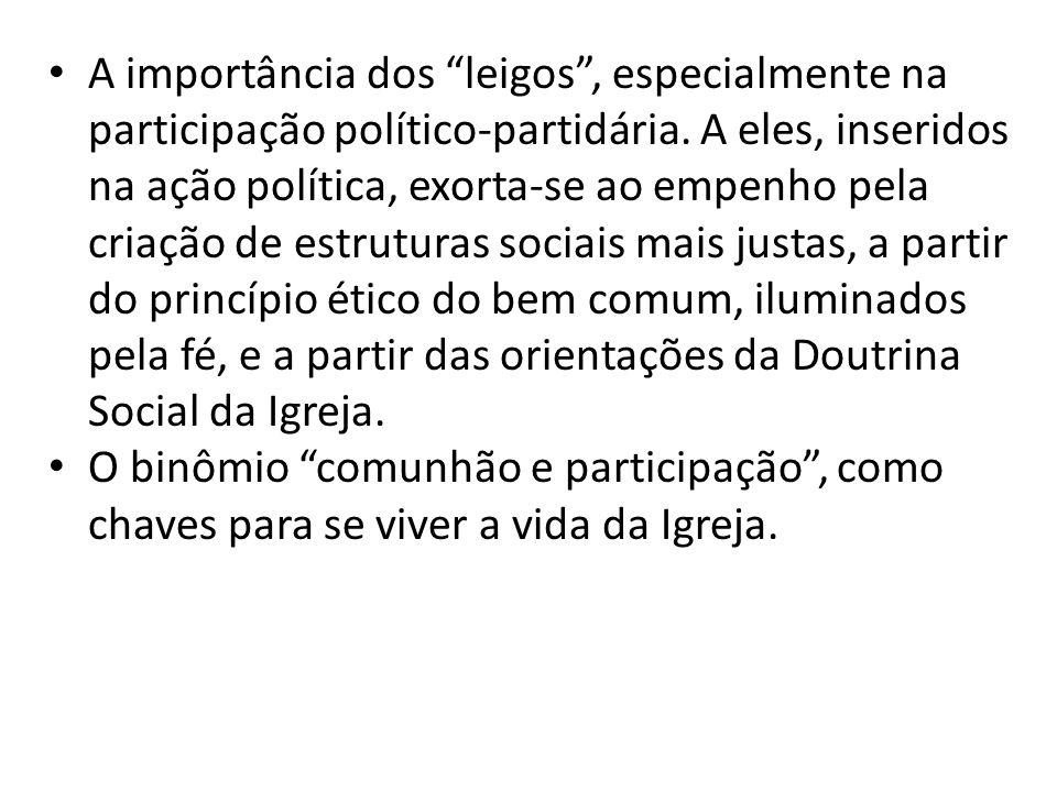 A importância dos leigos, especialmente na participação político-partidária. A eles, inseridos na ação política, exorta-se ao empenho pela criação de
