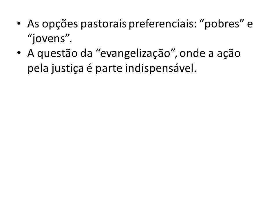 As opções pastorais preferenciais: pobres e jovens. A questão da evangelização, onde a ação pela justiça é parte indispensável.