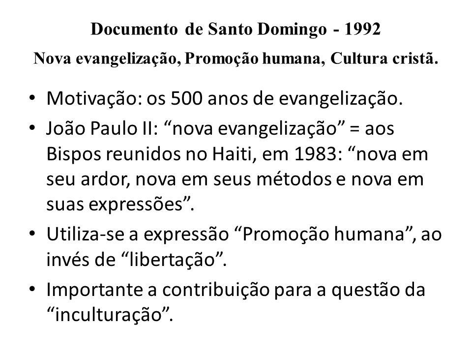 Documento de Santo Domingo - 1992 Nova evangelização, Promoção humana, Cultura cristã. Motivação: os 500 anos de evangelização. João Paulo II: nova ev