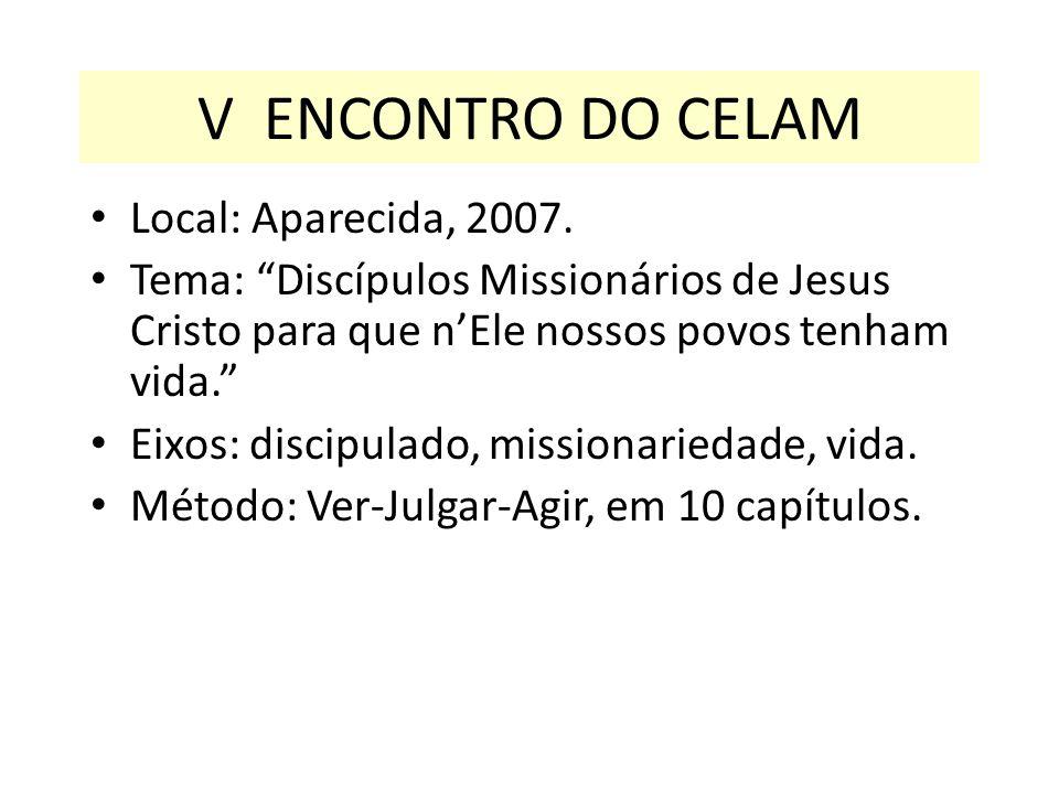 Local: Aparecida, 2007. Tema: Discípulos Missionários de Jesus Cristo para que nEle nossos povos tenham vida. Eixos: discipulado, missionariedade, vid