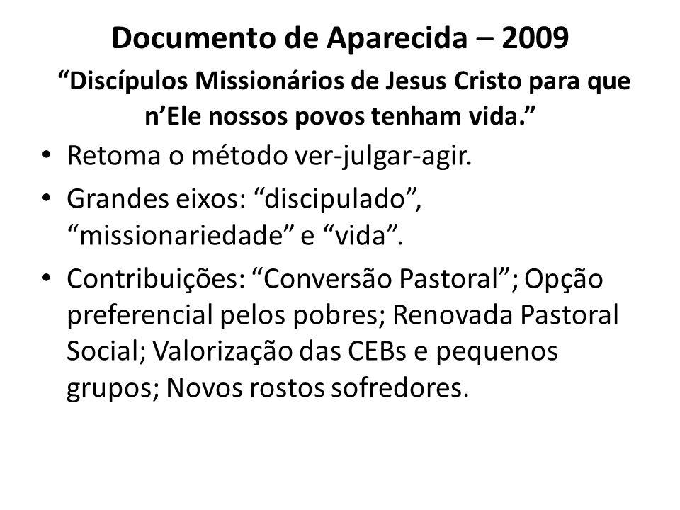 Documento de Aparecida – 2009 Discípulos Missionários de Jesus Cristo para que nEle nossos povos tenham vida. Retoma o método ver-julgar-agir. Grandes