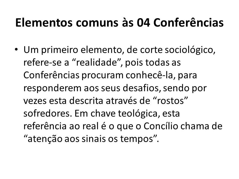 Elementos comuns às 04 Conferências Um primeiro elemento, de corte sociológico, refere-se a realidade, pois todas as Conferências procuram conhecê-la,