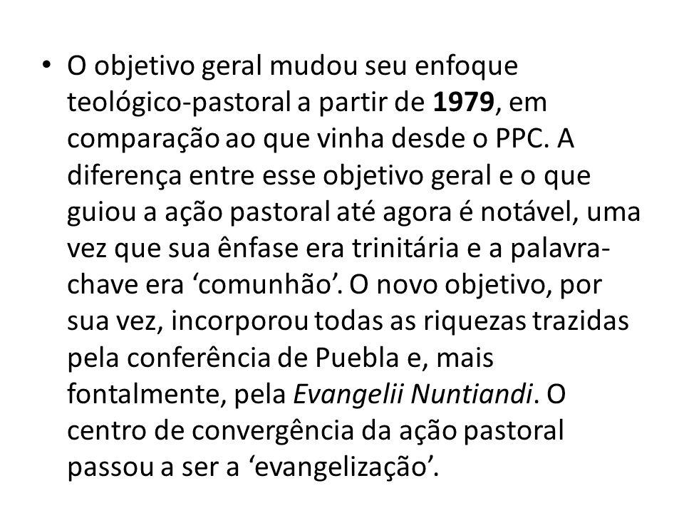 O objetivo geral mudou seu enfoque teológico-pastoral a partir de 1979, em comparação ao que vinha desde o PPC. A diferença entre esse objetivo geral
