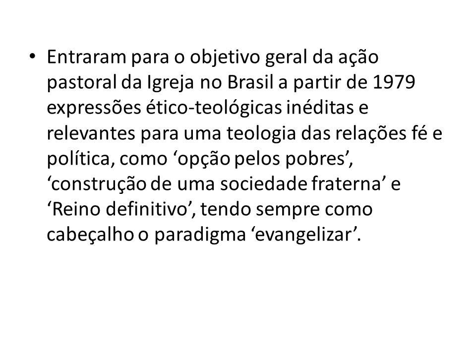 Entraram para o objetivo geral da ação pastoral da Igreja no Brasil a partir de 1979 expressões ético-teológicas inéditas e relevantes para uma teolog