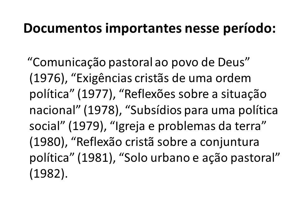 Documentos importantes nesse período: Comunicação pastoral ao povo de Deus (1976), Exigências cristãs de uma ordem política (1977), Reflexões sobre a