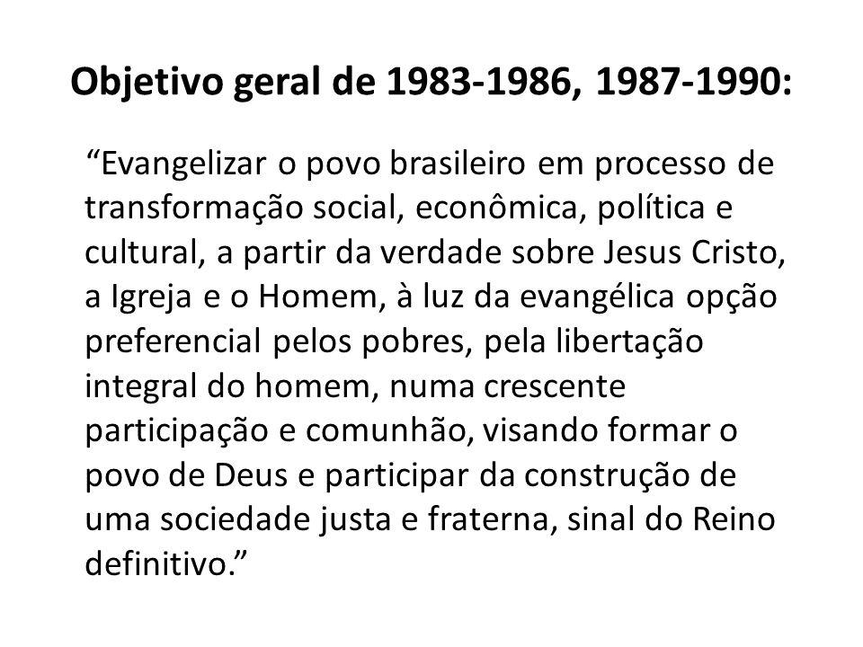 Objetivo geral de 1983-1986, 1987-1990: Evangelizar o povo brasileiro em processo de transformação social, econômica, política e cultural, a partir da