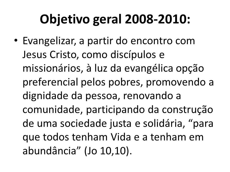 Objetivo geral 2008-2010: Evangelizar, a partir do encontro com Jesus Cristo, como discípulos e missionários, à luz da evangélica opção preferencial p