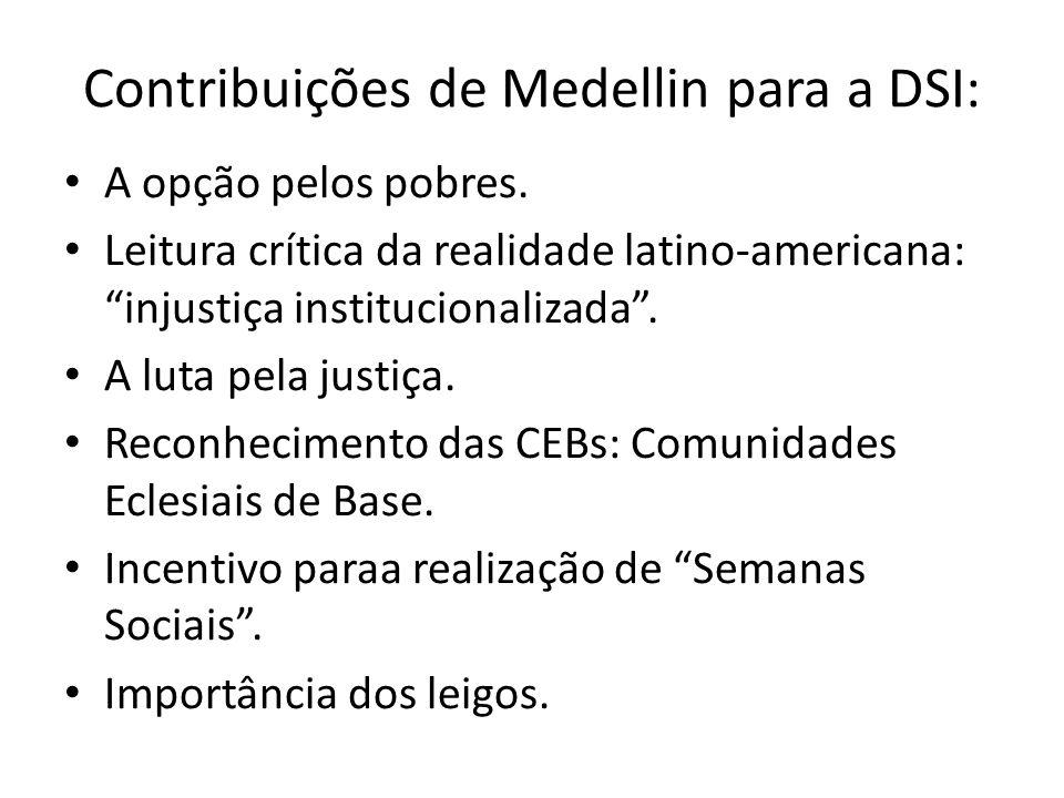 Contribuições de Medellin para a DSI: A opção pelos pobres. Leitura crítica da realidade latino-americana: injustiça institucionalizada. A luta pela j