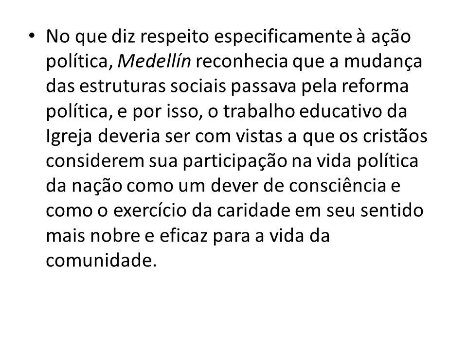 No que diz respeito especificamente à ação política, Medellín reconhecia que a mudança das estruturas sociais passava pela reforma política, e por iss