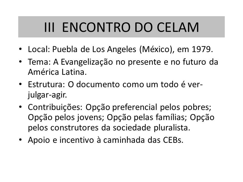 Local: Puebla de Los Angeles (México), em 1979. Tema: A Evangelização no presente e no futuro da América Latina. Estrutura: O documento como um todo é