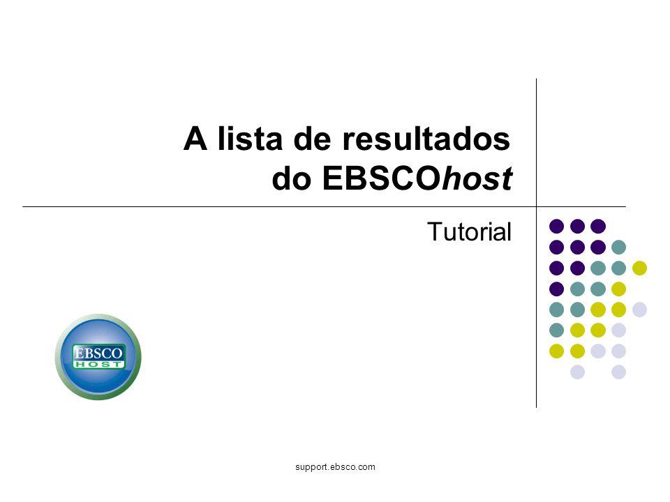 support.ebsco.com A lista de resultados do EBSCOhost Tutorial