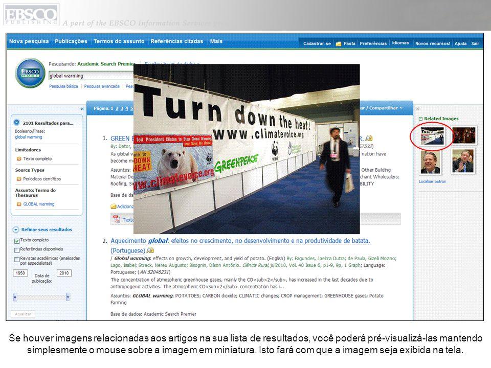 Se houver imagens relacionadas aos artigos na sua lista de resultados, você poderá pré-visualizá-las mantendo simplesmente o mouse sobre a imagem em miniatura.