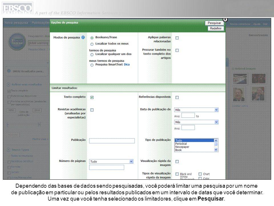 Dependendo das bases de dados sendo pesquisadas, você poderá limitar uma pesquisa por um nome de publicação em particular ou pelos resultados publicados em um intervalo de datas que você determinar.