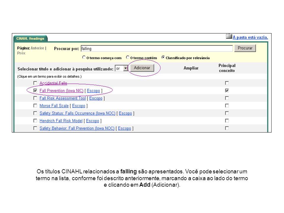 Os títulos CINAHL relacionados a falling são apresentados. Você pode selecionar um termo na lista, conforme foi descrito anteriormente, marcando a cai
