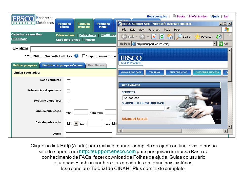 Clique no link Help (Ajuda) para exibir o manual completo da ajuda on-line e visite nosso site de suporte em http://support.ebsco.com para pesquisar e