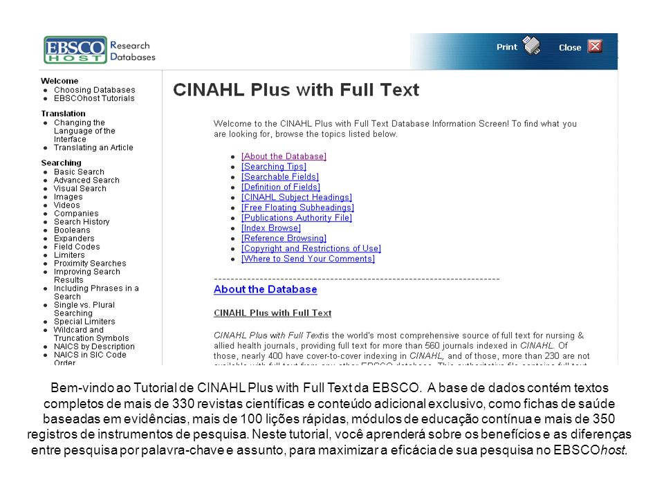 Bem-vindo ao Tutorial de CINAHL Plus with Full Text da EBSCO. A base de dados contém textos completos de mais de 330 revistas científicas e conteúdo a