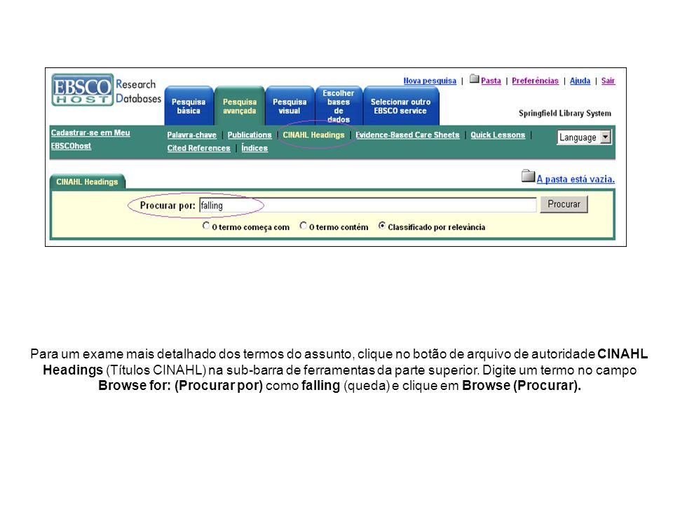 Para um exame mais detalhado dos termos do assunto, clique no botão de arquivo de autoridade CINAHL Headings (Títulos CINAHL) na sub-barra de ferramen