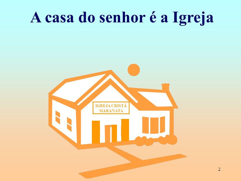 2 A casa do senhor é a Igreja IGREJA CRISTÃ MARANATA