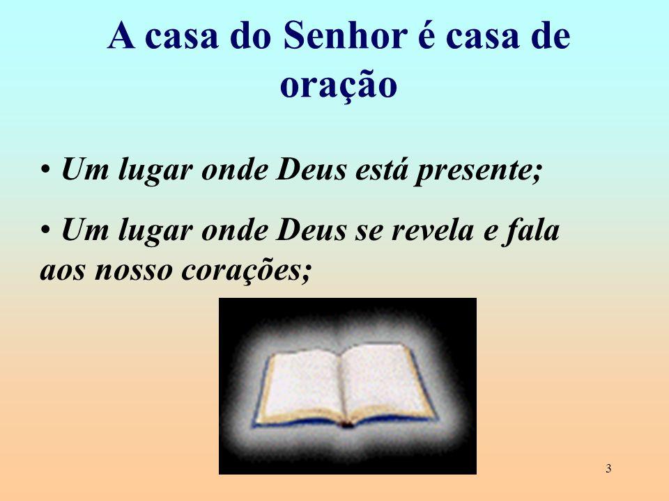 3 A casa do Senhor é casa de oração Um lugar onde Deus está presente; Um lugar onde Deus se revela e fala aos nosso corações;