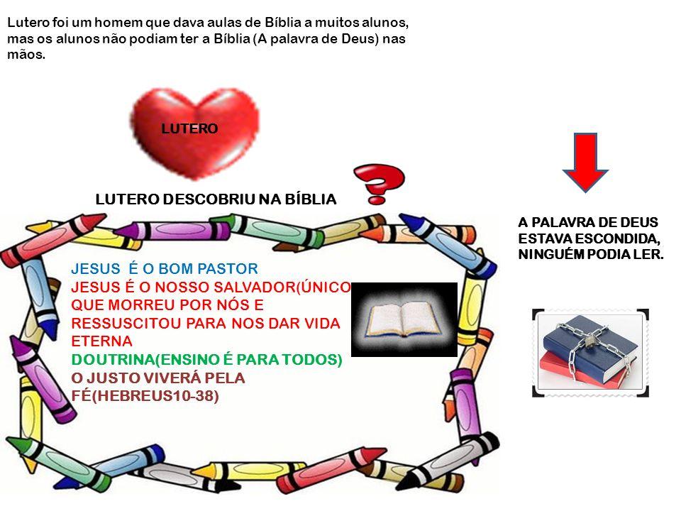 Lutero foi um homem que dava aulas de Bíblia a muitos alunos, mas os alunos não podiam ter a Bíblia (A palavra de Deus) nas mãos. LUTERO A PALAVRA DE