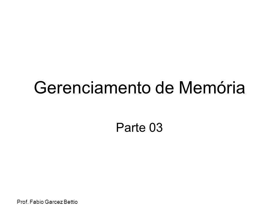 Prof. Fabio Garcez Bettio Gerenciamento de Memória Parte 03