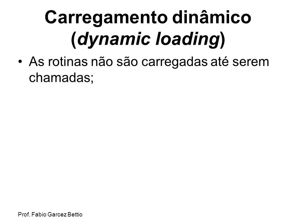 Prof. Fabio Garcez Bettio Carregamento dinâmico (dynamic loading) As rotinas não são carregadas até serem chamadas;