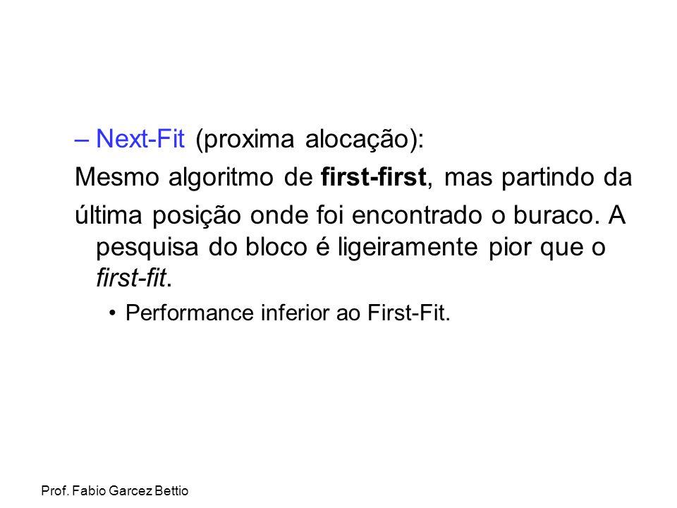 Prof. Fabio Garcez Bettio –Next-Fit (proxima alocação): Mesmo algoritmo de first-first, mas partindo da última posição onde foi encontrado o buraco. A