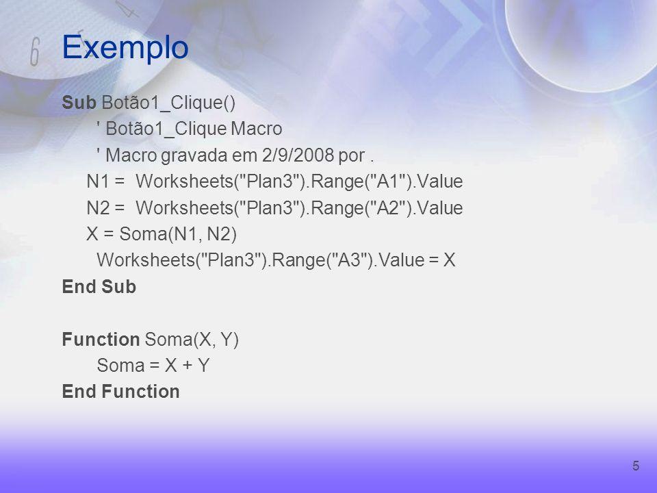 5 Exemplo Sub Botão1_Clique() Botão1_Clique Macro Macro gravada em 2/9/2008 por.