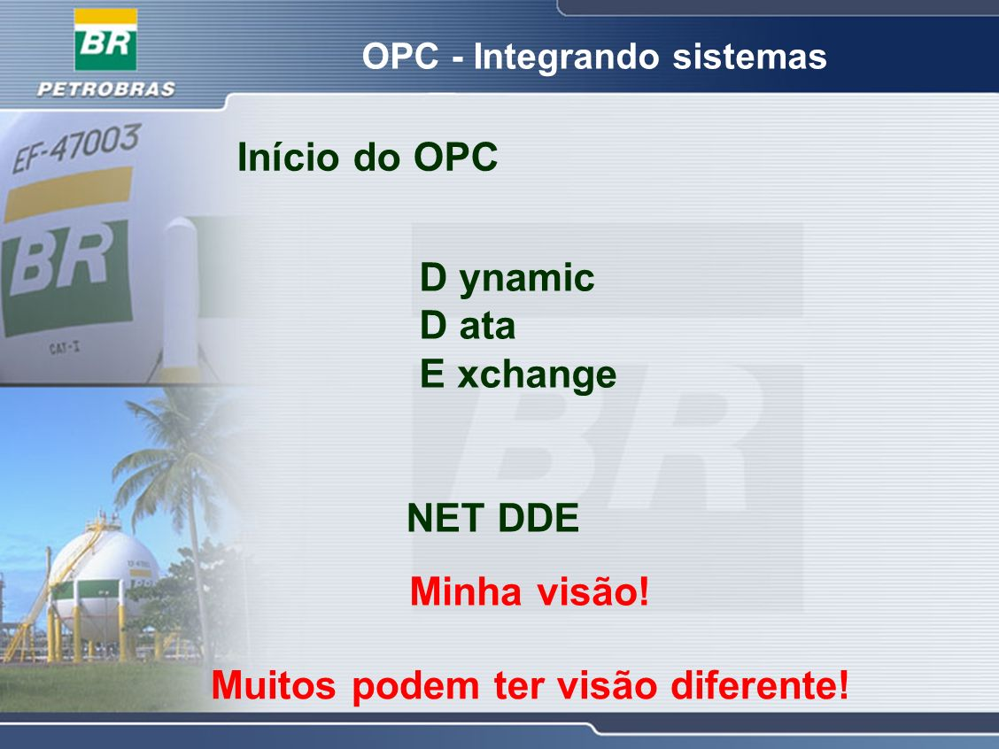 OPC - Integrando sistemas Início do OPC D ynamic D ata E xchange NET DDE Minha visão! Muitos podem ter visão diferente!