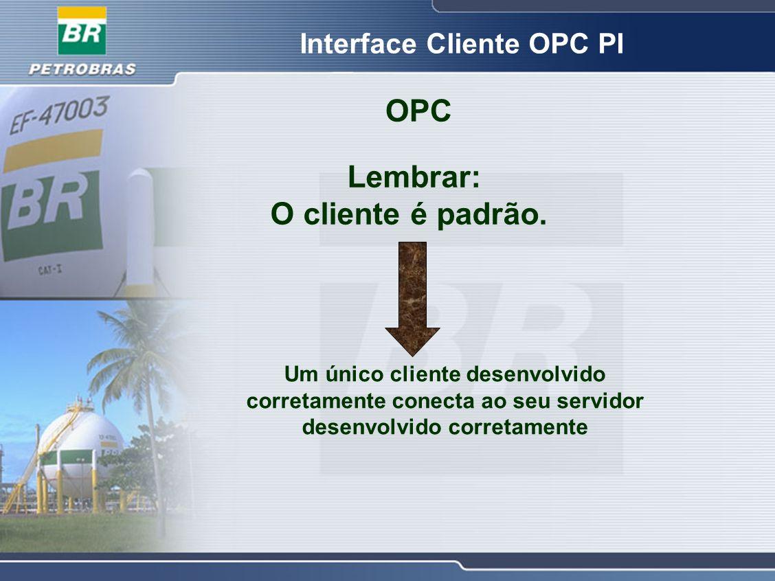 OPC Lembrar: O cliente é padrão. Um único cliente desenvolvido corretamente conecta ao seu servidor desenvolvido corretamente Interface Cliente OPC PI